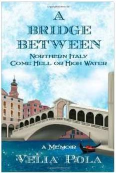 A Bridge Between: Northern Italy Come Hell or High Water
